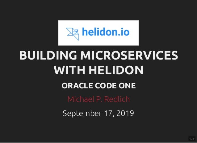 BUILDING MICROSERVICESBUILDING MICROSERVICES WITH HELIDONWITH HELIDON ORACLE CODE ONEORACLE CODE ONE September 17, 2019Sep...