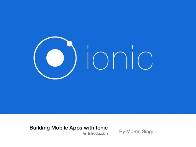 ionic  Building Mobile Apps with Ionic  An Introduction By Morris Singer