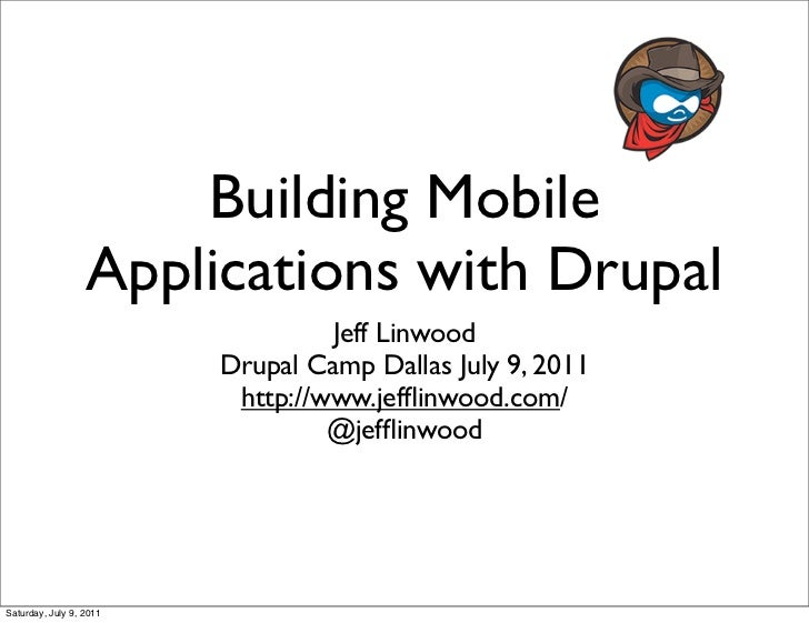 Building Mobile                  Applications with Drupal                                  Jeff Linwood                   ...