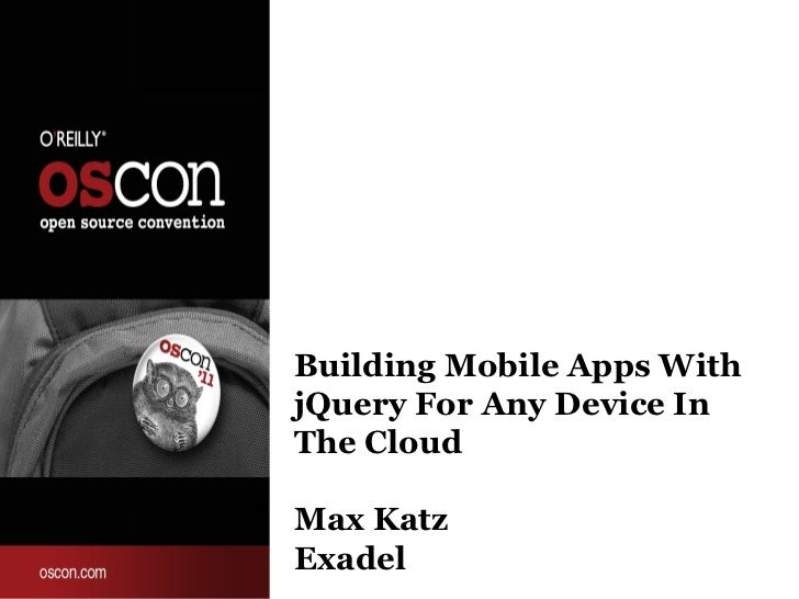 Building Mobile Apps WithjQuery For Any Device InThe CloudMax KatzExadel