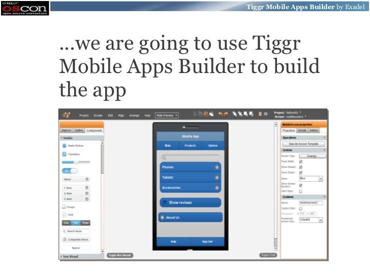 Tiggr Mobile Apps Builder by Exadel...we are going to use TiggrMobile Apps Builder to buildthe app