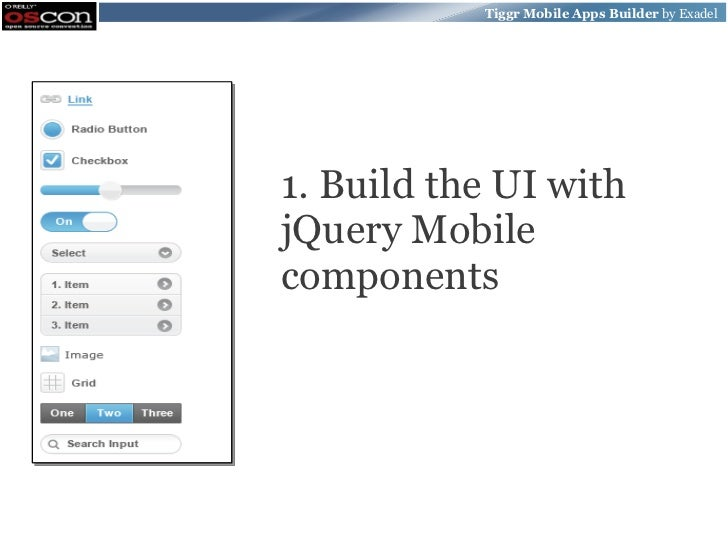 Tiggr Mobile Apps Builder by Exadel1. Build the UI withjQuery Mobilecomponents