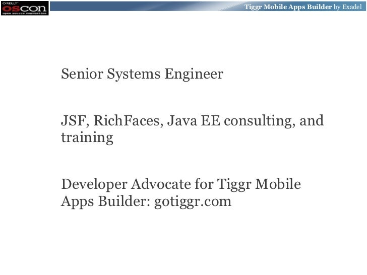 Tiggr Mobile Apps Builder by ExadelSenior Systems EngineerJSF, RichFaces, Java EE consulting, andtrainingDeveloper Advocat...