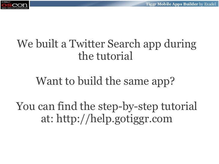 Tiggr Mobile Apps Builder by ExadelWe built a Twitter Search app during            the tutorial    Want to build the same ...