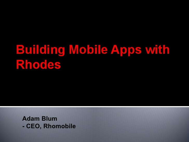 Adam Blum - CEO, Rhomobile