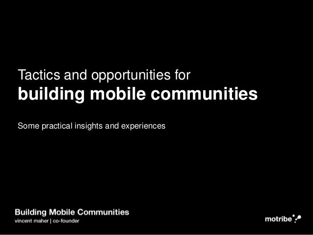Tactics and opportunities for building mobile communities Some practical insights and experiences