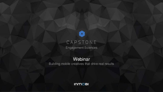 Webinar Building mobile creatives that drive real results Engagement Sciences
