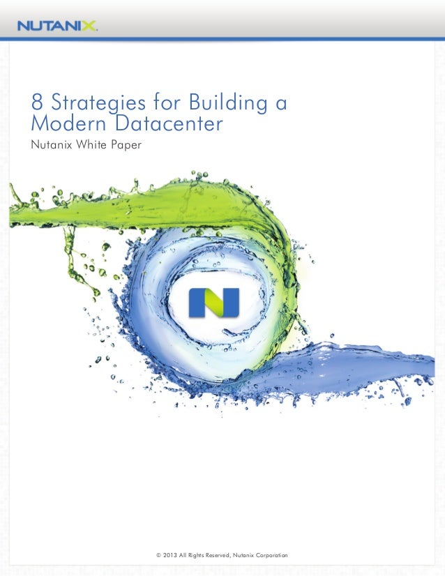 8 Strategies for Building aModern DatacenterNutanix White Paper© 2013 All Rights Reserved, Nutanix Corporation