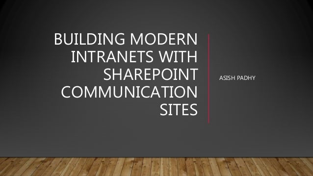BUILDING MODERN INTRANETS WITH SHAREPOINT COMMUNICATION SITES ASISH PADHY