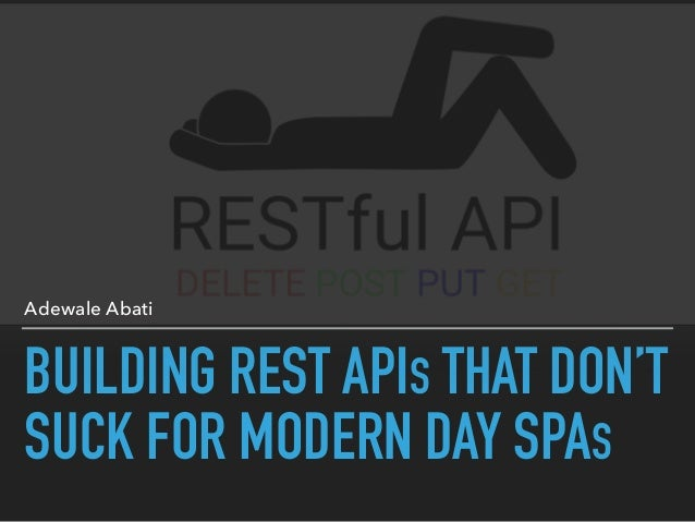BUILDING REST APIS THAT DON'T SUCK FOR MODERN DAY SPAS Adewale Abati