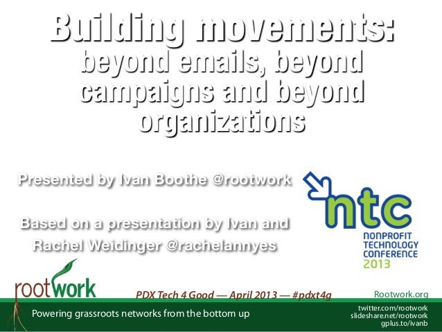 Building movements: beyond emails, beyond campaigns and beyond organizations  Presented by Ivan Boothe @rootwork  Based on...
