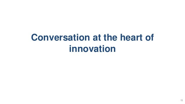 Conversation at the heart of innovation 15