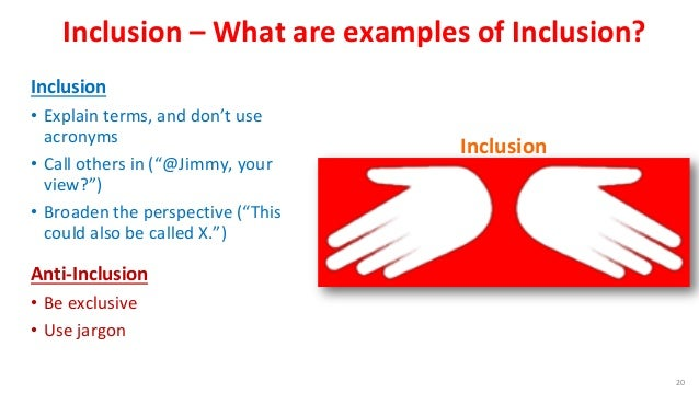 """Inclusion – What are examples of Inclusion? Inclusion • Explain terms, and don't use acronyms • Call others in (""""@Jimmy, y..."""
