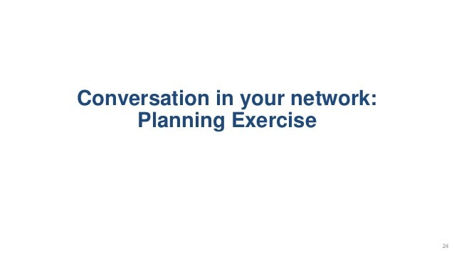 Conversation in your network: Planning Exercise 24