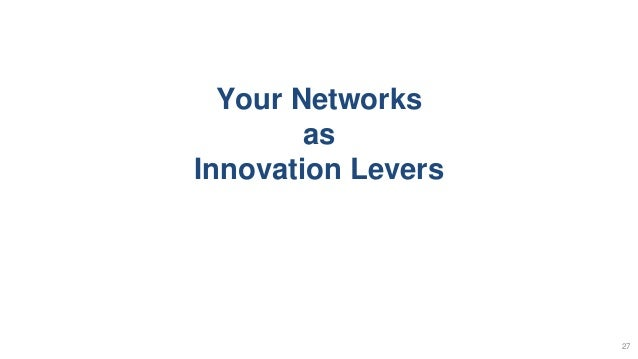 Your Networks as Innovation Levers 27