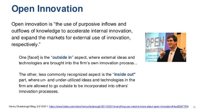"""Open Innovation Open innovation is """"the use of purposive inflows and outflows of knowledge to accelerate internal innovati..."""