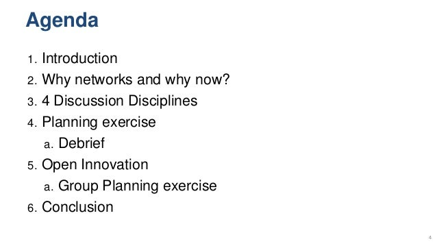 Agenda 1. Introduction 2. Why networks and why now? 3. 4 Discussion Disciplines 4. Planning exercise a. Debrief 5. Open In...