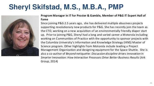 Sheryl Skifstad, M.S., M.B.A., PMP 45 Program Manager in IT for Procter & Gamble, Member of P&G IT Expert Hall of Fame Sin...