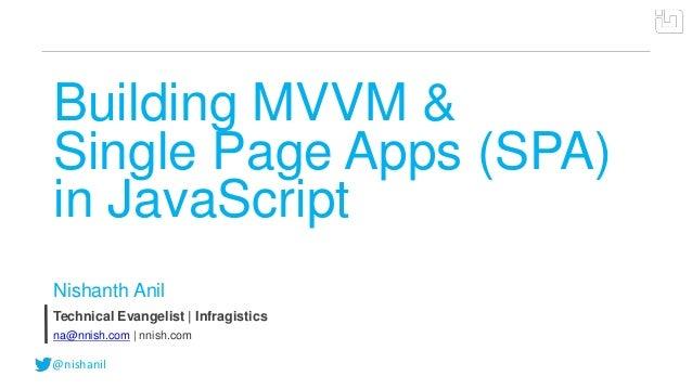 @nishanilBuilding MVVM &Single Page Apps (SPA)in JavaScriptNishanth AnilTechnical Evangelist | Infragisticsna@nnish.com | ...