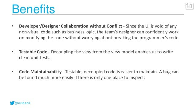 @nishanilBenefits• Developer/Designer Collaboration without Conflict - Since the UI is void of anynon-visual code such as ...