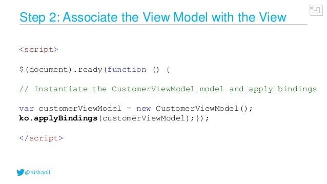 @nishanilStep 2: Associate the View Model with the View<script>$(document).ready(function () {// Instantiate the CustomerV...