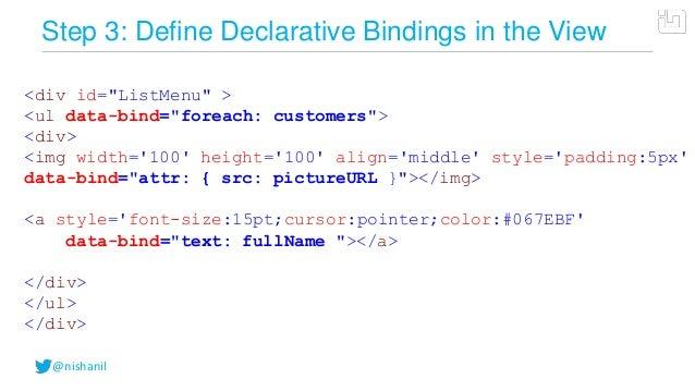 "@nishanilStep 3: Define Declarative Bindings in the View<div id=""ListMenu"" ><ul data-bind=""foreach: customers""><div><img w..."