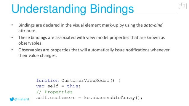 @nishanilUnderstanding Bindings• Bindings are declared in the visual element mark-up by using the data-bindattribute.• The...