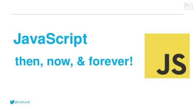 @nishanilJavaScriptthen, now, & forever!