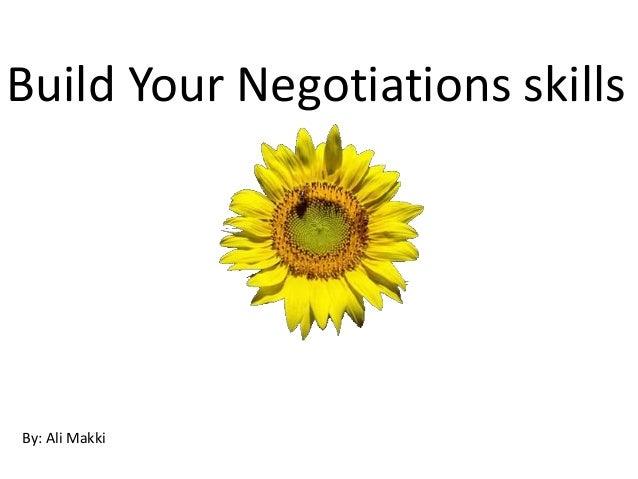 Build Your Negotiations skills By: Ali Makki