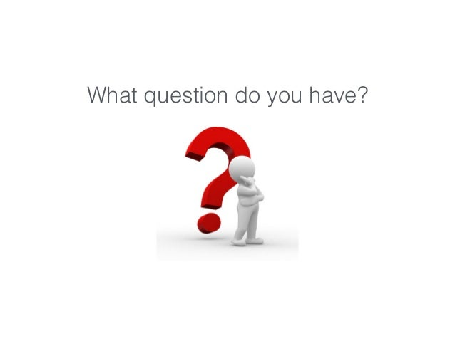 What question do you have?