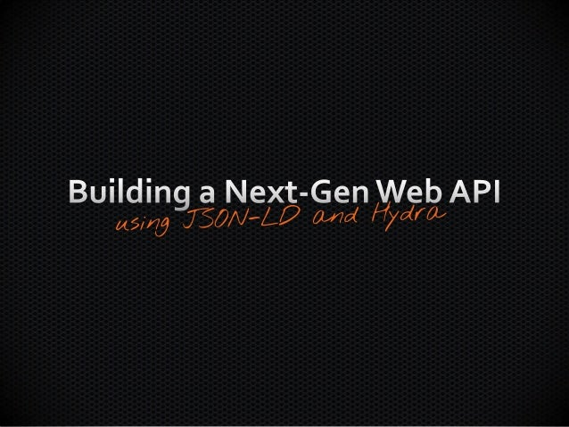 Building Next-Generation Web APIs with JSON-LD and Hydra Slide 35