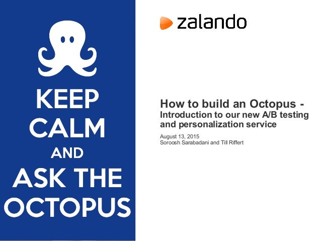 How to build an Octopus - Introduction to our new A/B testing and personalization service August 13, 2015 Soroosh Sarabada...