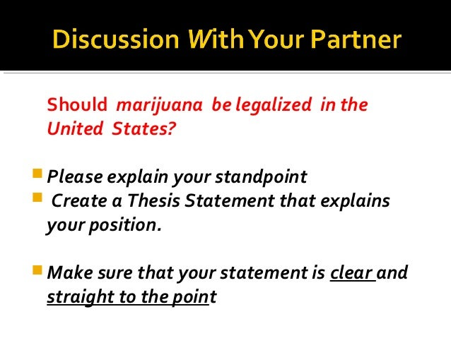 Should marijuana be legalized in the United States? Please explain your standpoint Create a Thesis Statement that explai...