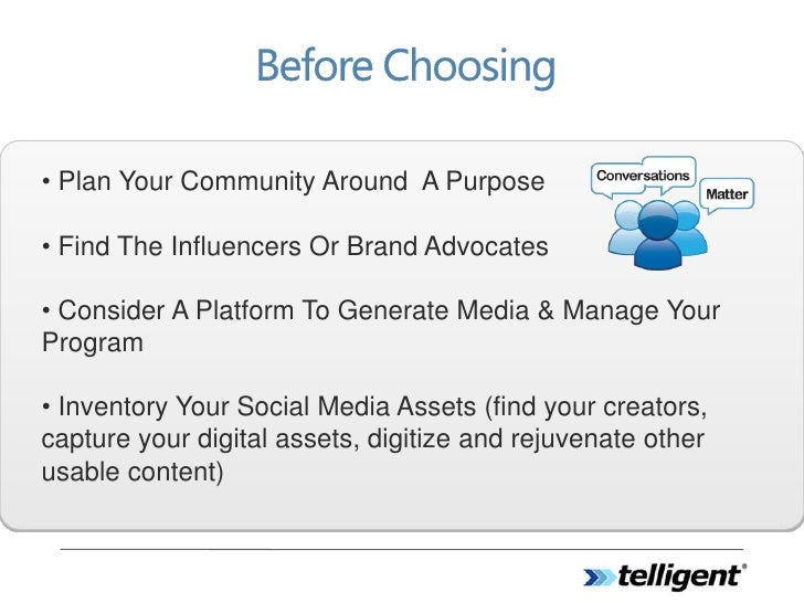 • Plan Your Community Around A Purpose  • Find The Influencers Or Brand Advocates  • Consider A Platform To Generate Media...