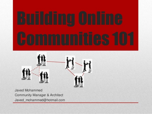 Building Online Communities 101 Javed Mohammed Community Manager & Architect Javed_mohammed@hotmail.com