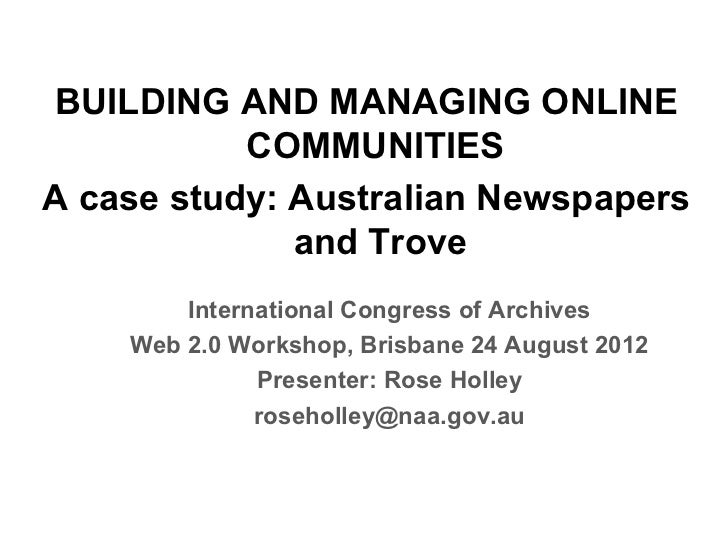 BUILDING AND MANAGING ONLINE           COMMUNITIESA case study: Australian Newspapers              and Trove        Intern...