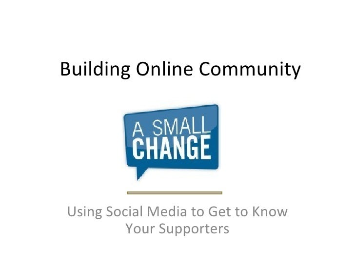 Building Online Community Using Social Media to Get to Know Your Supporters