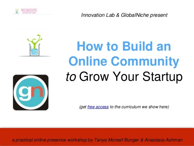 a practical online presence workshop by Tanya Monsef Bunger & Anastasia Ashman Innovation Lab & GlobalNiche present How to...