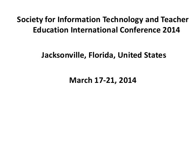 Society for Information Technology and Teacher Education International Conference 2014 Jacksonville, Florida, United State...