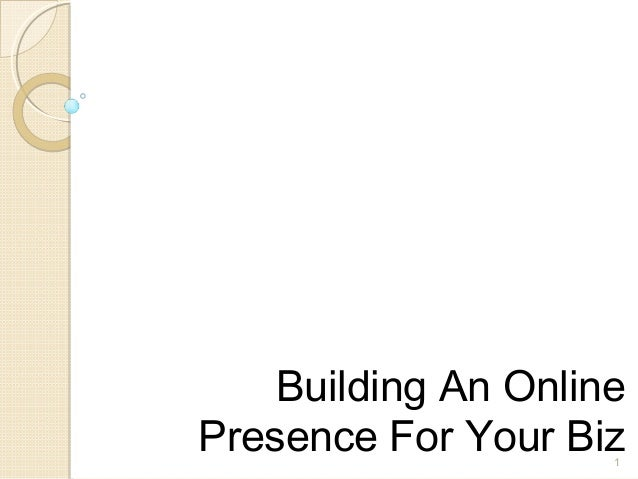 1 Building An Online Presence For Your Biz