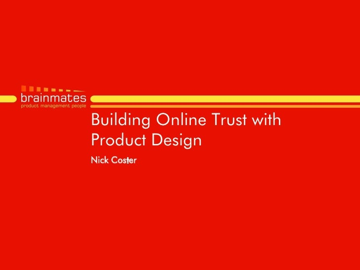 Building Online Trust with Product Design Nick Coster                                  –Page no.                          ...