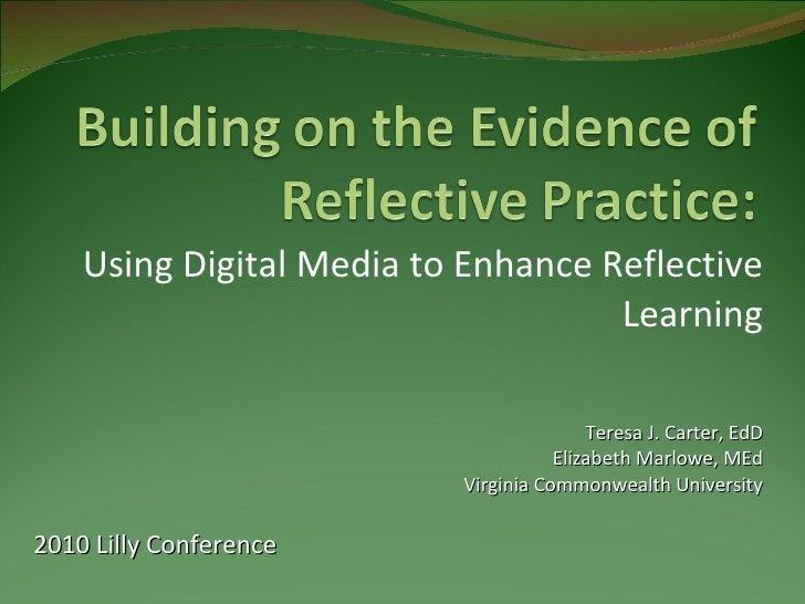 Using Digital Media to Enhance Reflective Learning Teresa J. Carter, EdD Elizabeth Marlowe, MEd Virginia Commonwealth Univ...