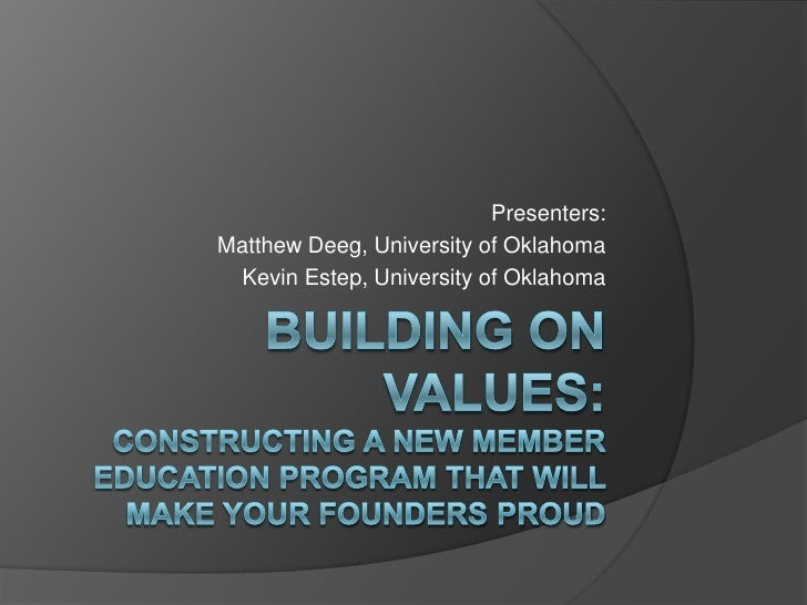 Building On Values:Constructing a new member education program that will make your founders proud<br />Presenters:<br />Ma...