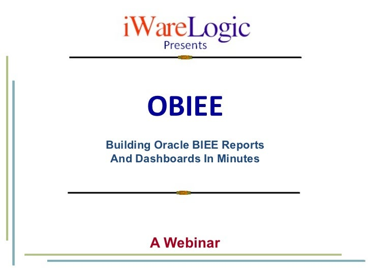 OBIEE A Webinar Building Oracle BIEE Reports And Dashboards In Minutes