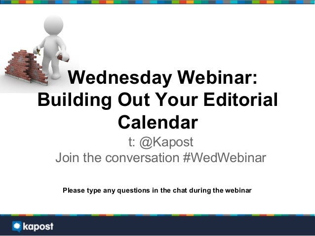 Wednesday Webinar:Building Out Your EditorialCalendart: @KapostJoin the conversation #WedWebinarPlease type any questions ...