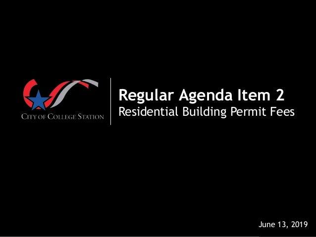 Regular Agenda Item 2 Residential Building Permit Fees June 13, 2019