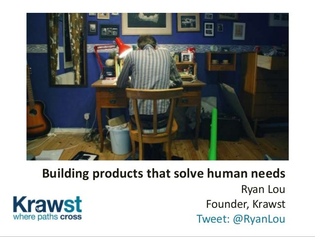 Building products that solve human needs                                 Ryan Lou                          Founder, Krawst...