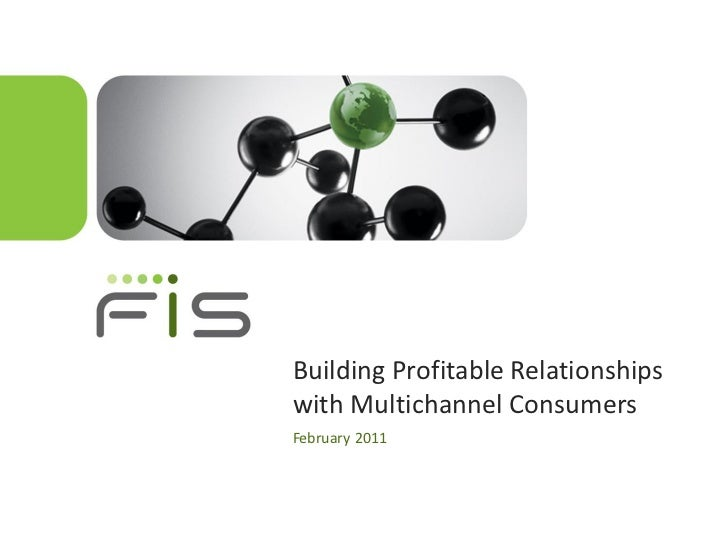 Building Profitable Relationshipswith Multichannel ConsumersFebruary 2011