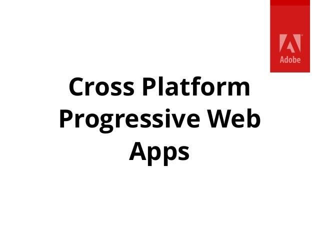 Cross Platform Progressive Web Apps