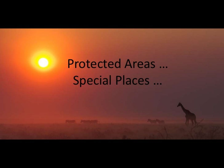 Protected Areas … Special Places …